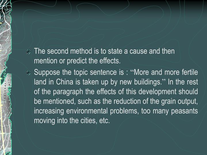 The second method is to state a cause and then mention or predict the effects.