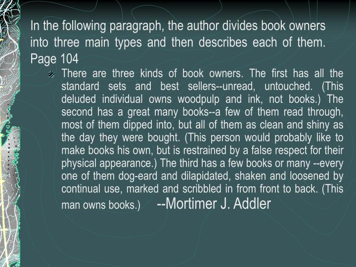In the following paragraph, the author divides book owners into three main types and then describes each of them. Page 104