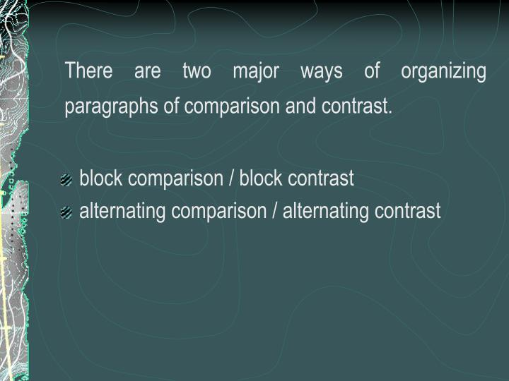 There are two major ways of organizing paragraphs of comparison and contrast.