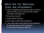 watch out for malicious links and attachments