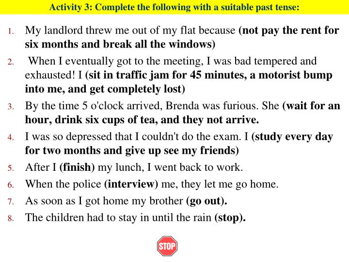 Activity 3: Complete the following with a suitable past tense: