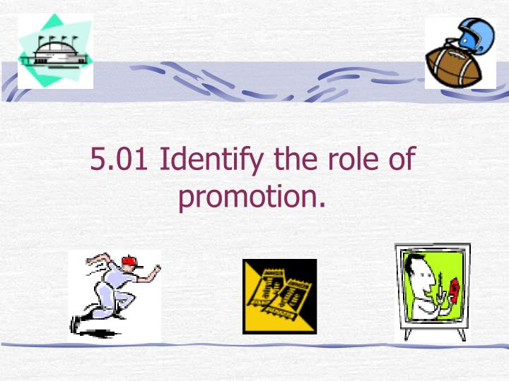 5.01 Identify the role of promotion.