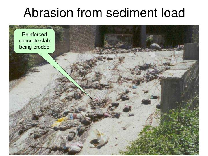 Abrasion from sediment load