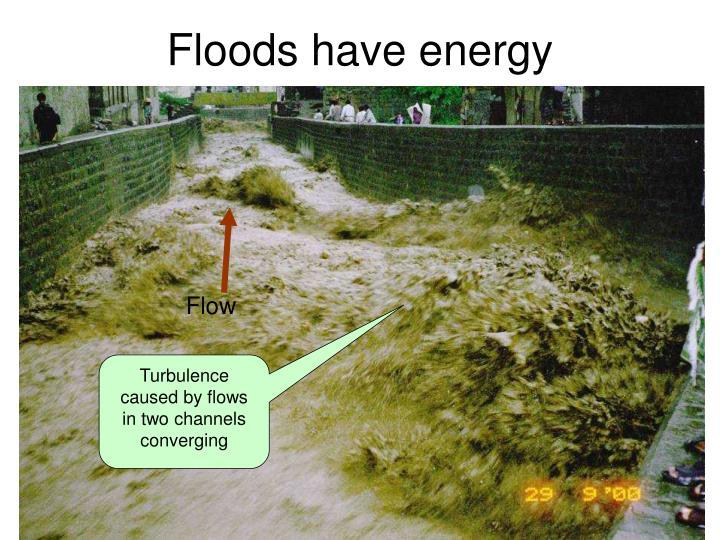 Floods have energy
