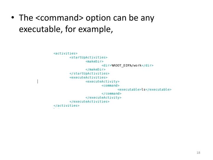 The <command> option can be any executable, for example,