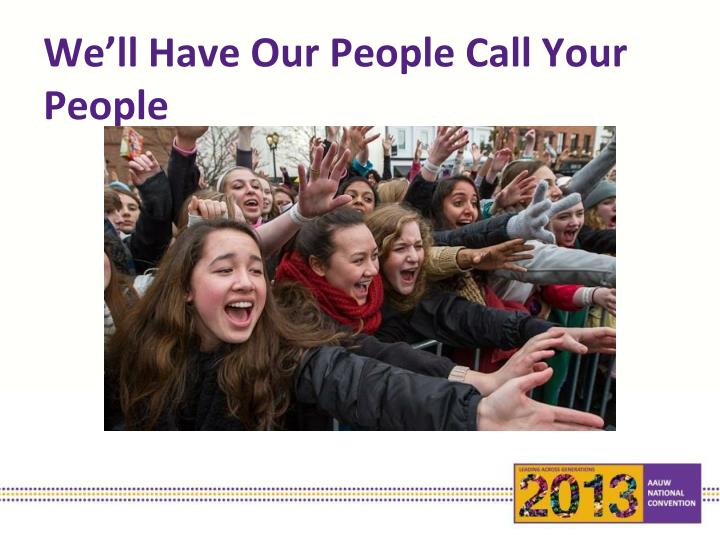 We'll Have Our People Call Your People