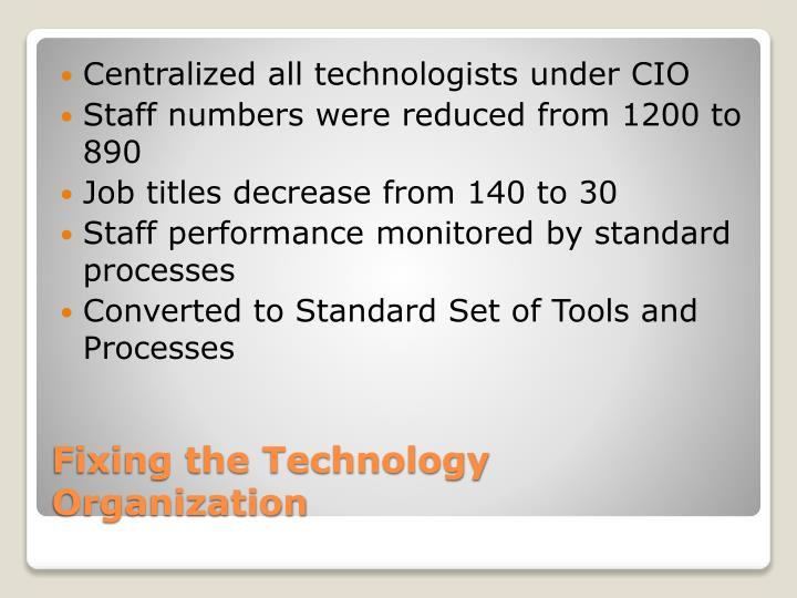 Centralized all technologists under CIO