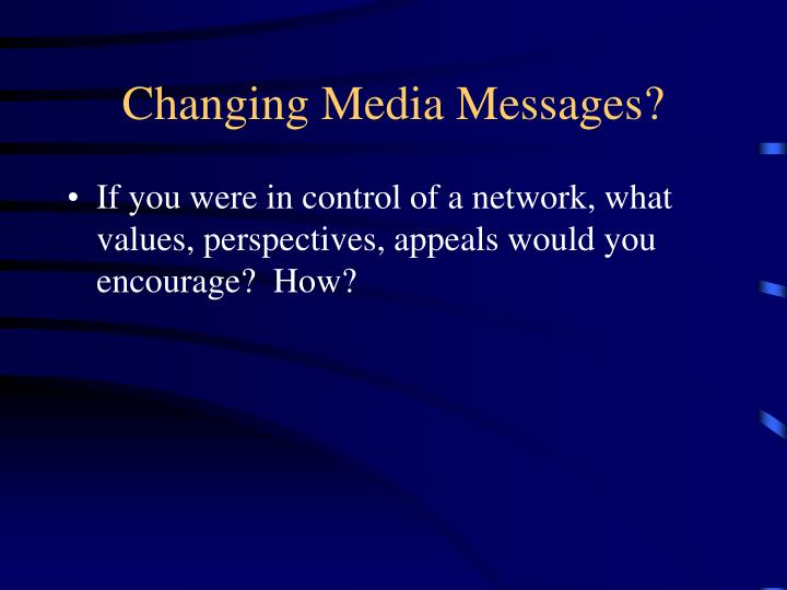 Changing Media Messages?