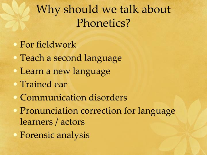 Why should we talk about Phonetics?
