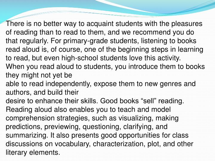 There is no better way to acquaint students with the pleasures of reading than to read