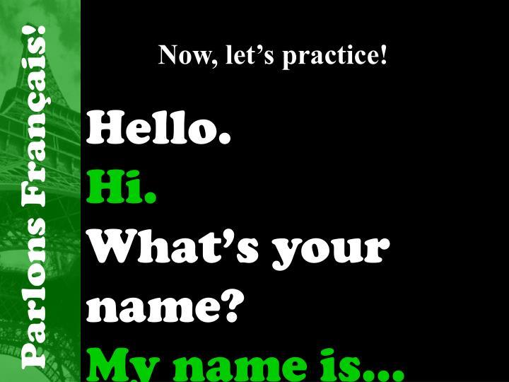 Now, let's practice!