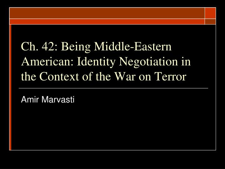 Ch. 42: Being Middle-Eastern American: Identity Negotiation in the Context of the War on Terror