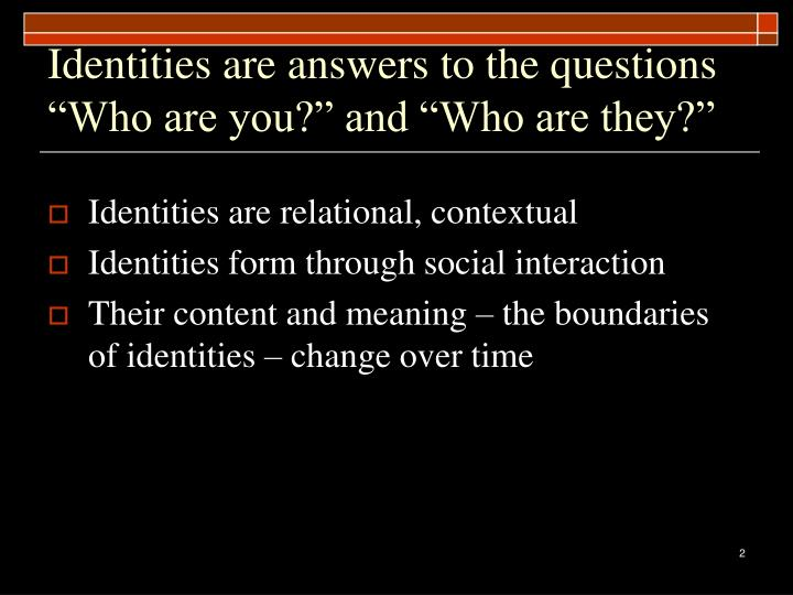 """Identities are answers to the questions """"Who are you?"""" and """"Who are they?"""""""