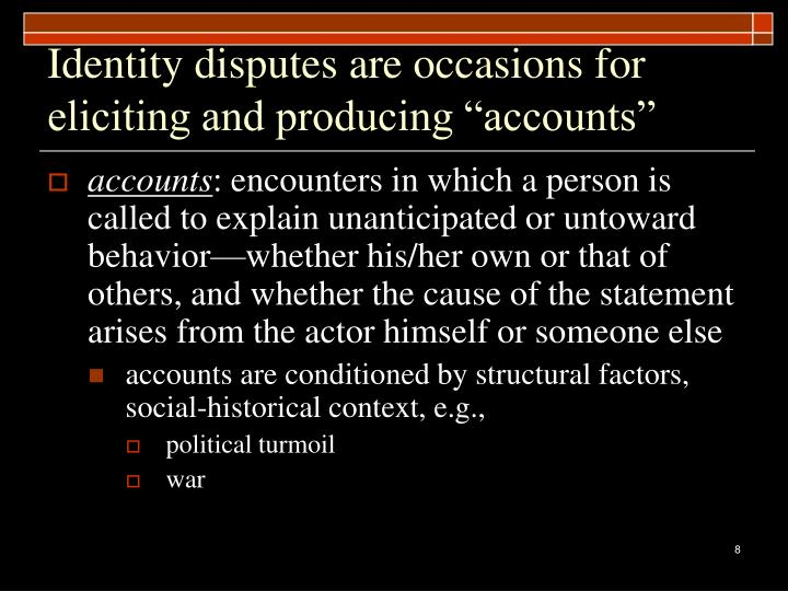"""Identity disputes are occasions for eliciting and producing """"accounts"""""""