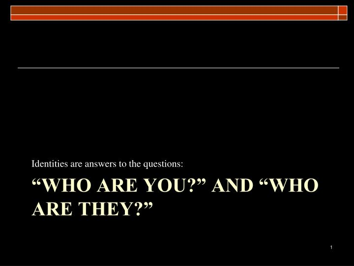 Identities are answers to the questions: