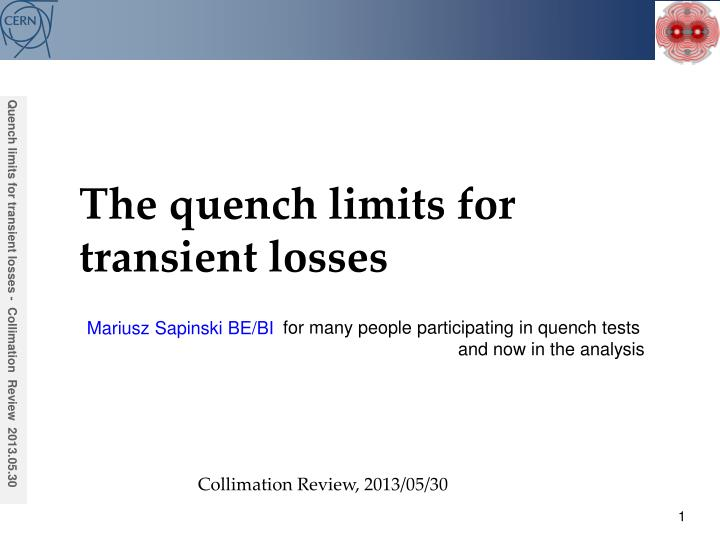 Quench limits for transient losses -  Collimation  Review  2013.05.30