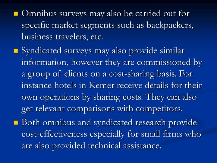 Omnibus surveys may also be carried out for specific market segments such as backpackers, business travelers, etc.