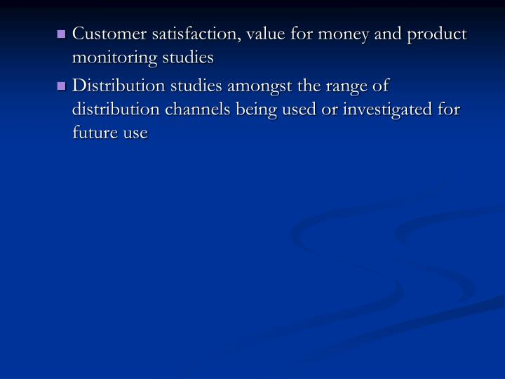 Customer satisfaction, value for money and product monitoring studies