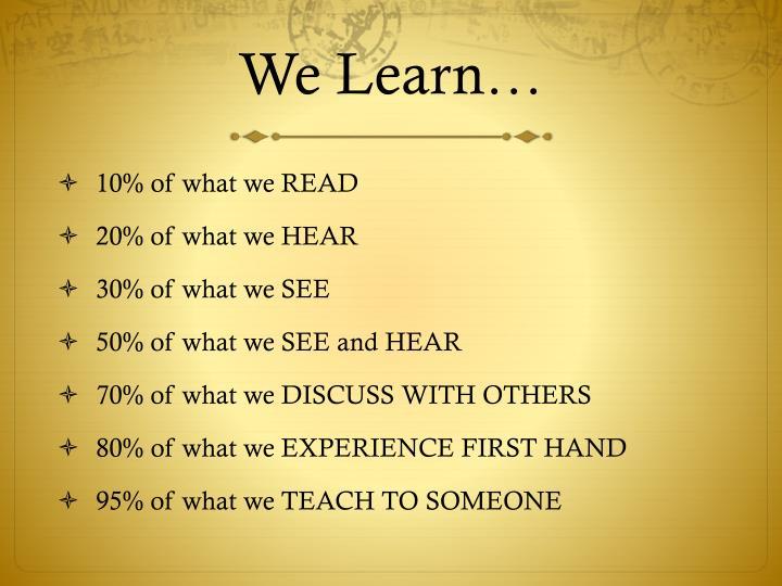 We Learn…