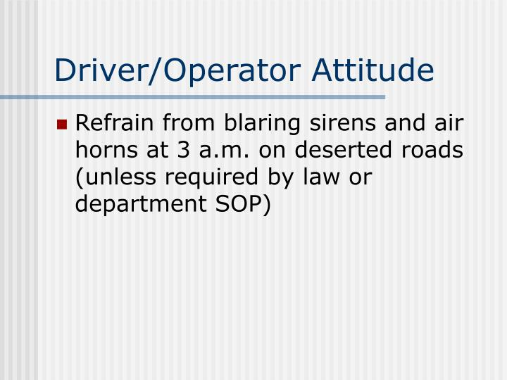 Driver/Operator Attitude