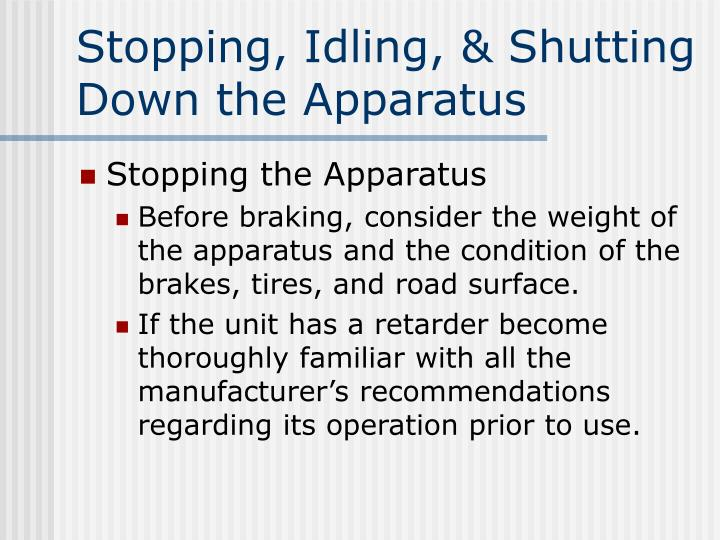 Stopping, Idling, & Shutting Down the Apparatus