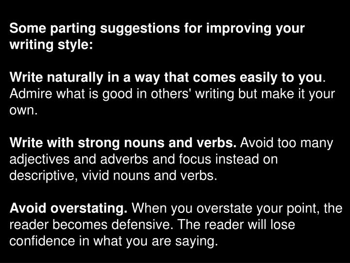 Some parting suggestions for improving your writing style: