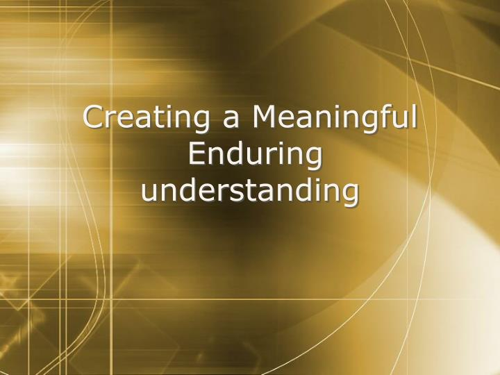 Creating a Meaningful