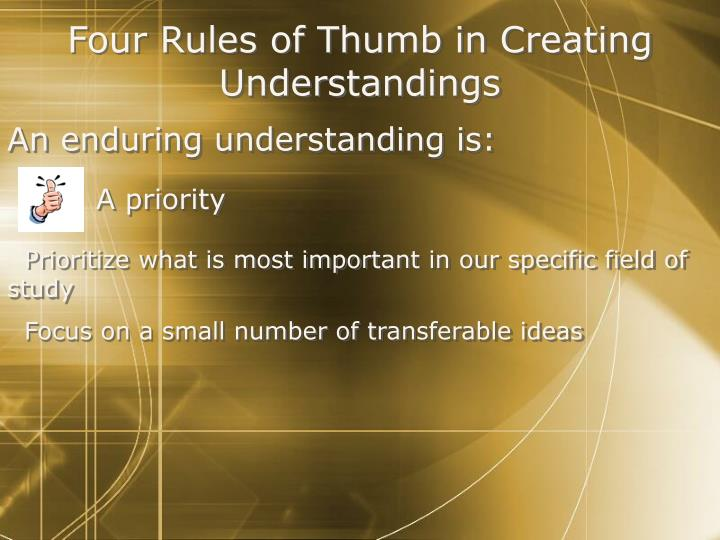 Four Rules of Thumb in Creating Understandings