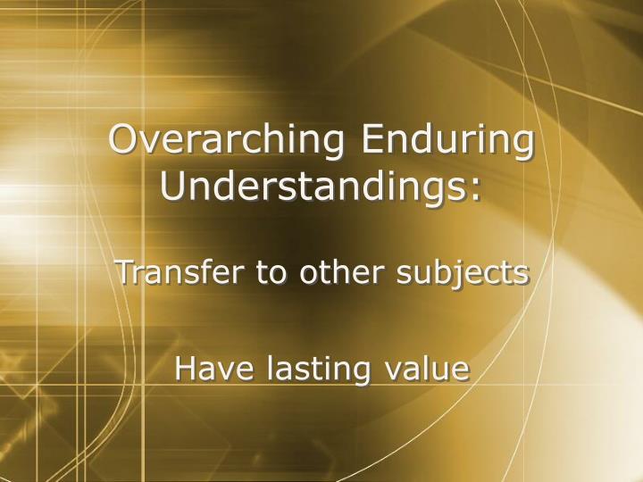 Overarching Enduring Understandings: