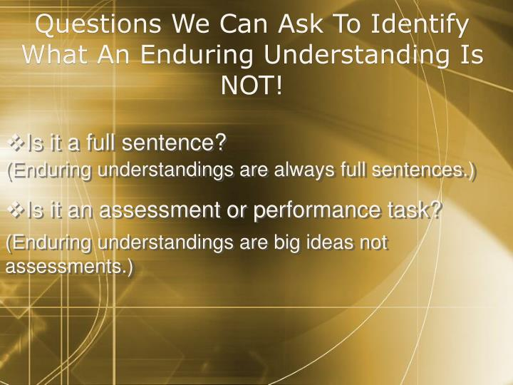 Questions We Can Ask To Identify What An Enduring Understanding Is NOT!