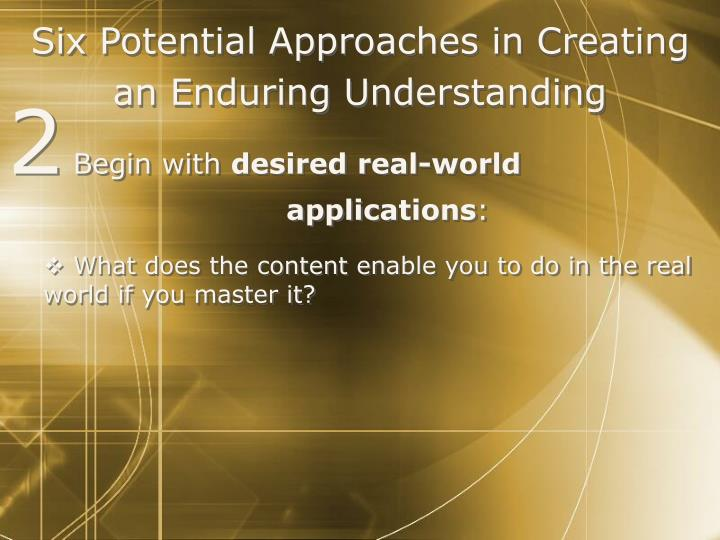 Six Potential Approaches in Creating an Enduring Understanding