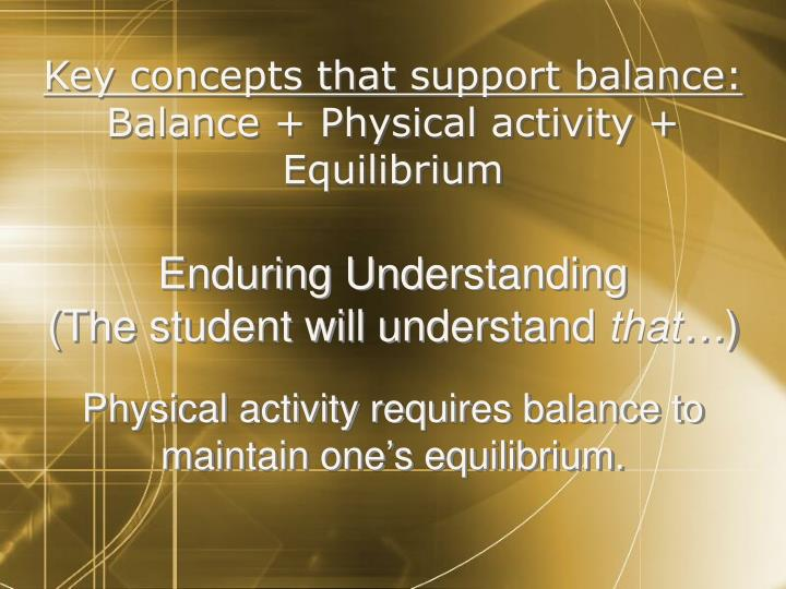 Key concepts that support balance: