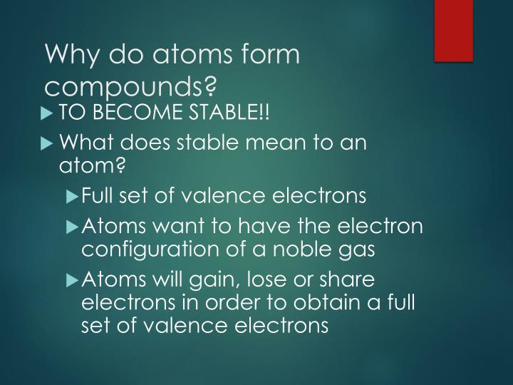 Why do atoms form compounds?