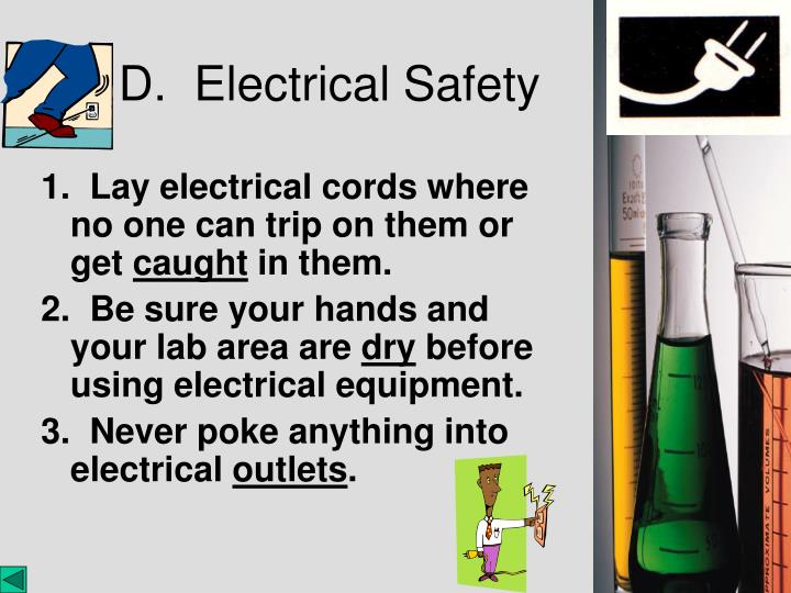 1.  Lay electrical cords where no one can trip on them or get