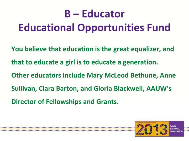 B – Educator