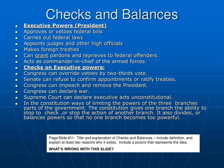 the checks and balances in american This system of checks and balances is also described in the constitution for example, the president of the united states is the head of the executive branch the president is the commander in chief of the armed forces.
