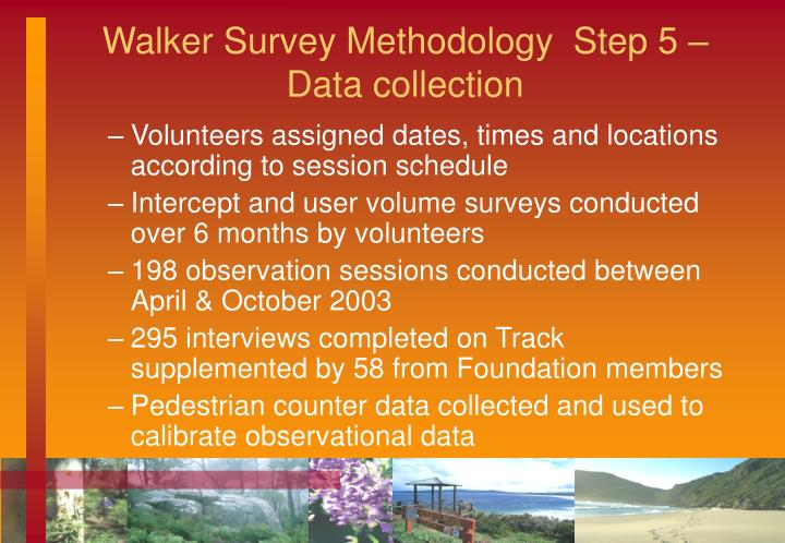 Walker Survey Methodology  Step 5 – Data collection