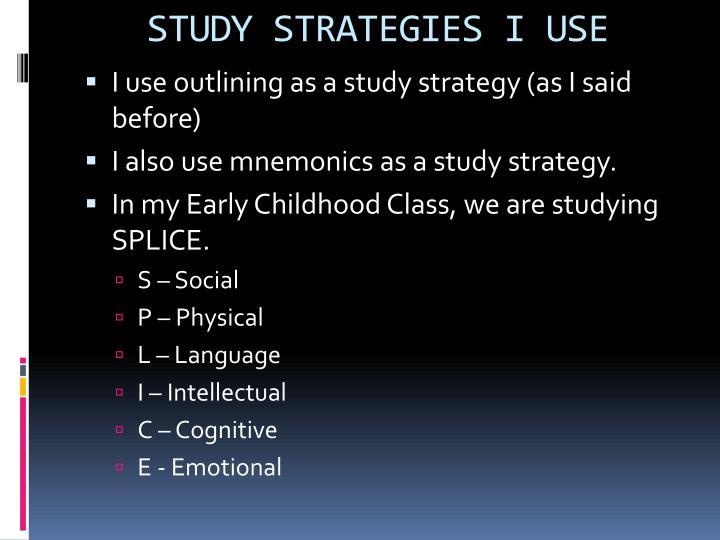STUDY STRATEGIES I USE