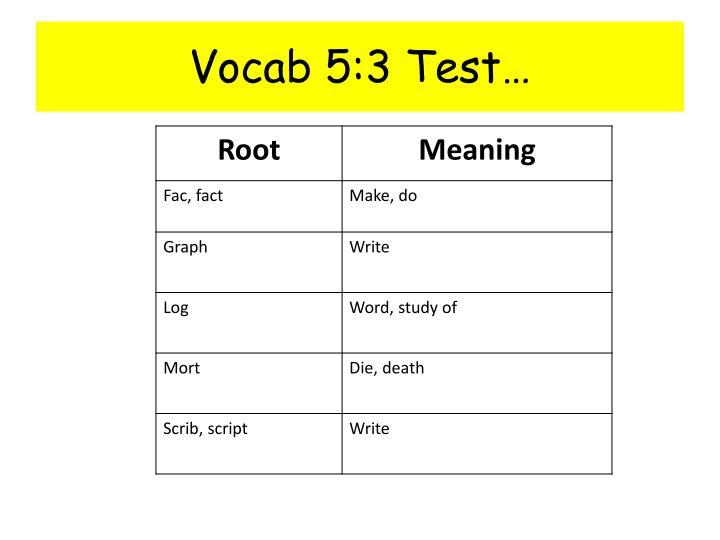 Vocab 5:3 Test…