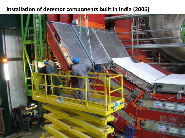 Installation of detector components built in India (2006)