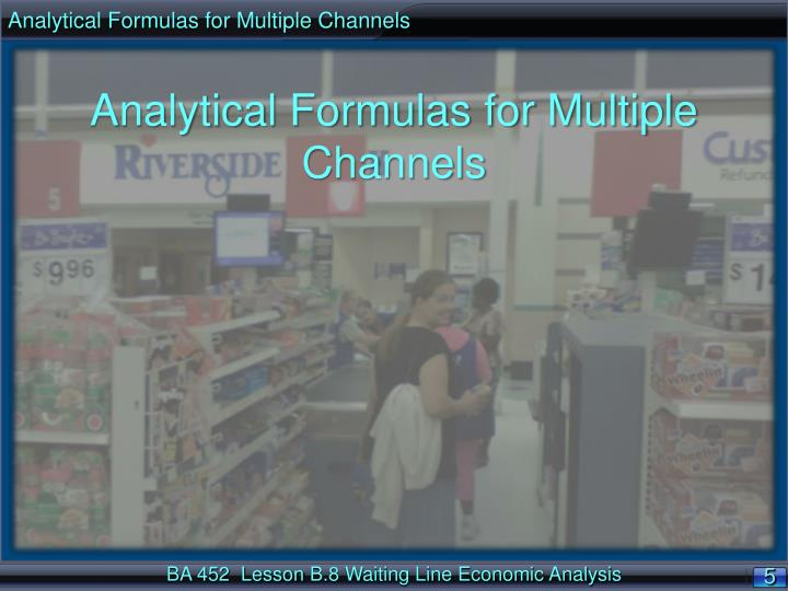 Analytical Formulas for Multiple Channels