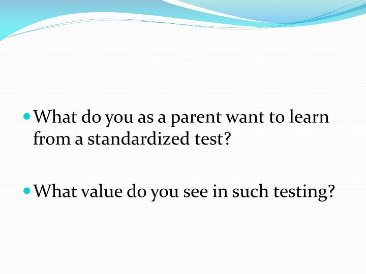 What do you as a parent want to learn from a standardized test?