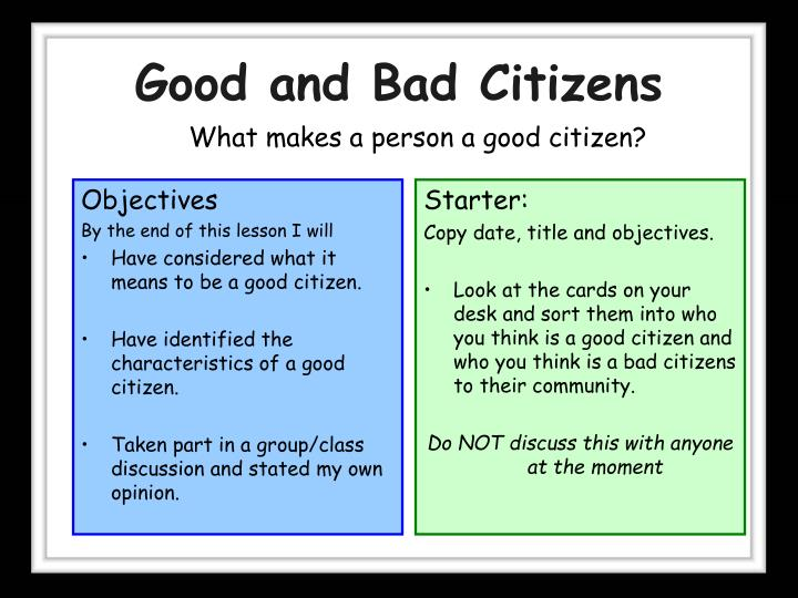 good bad citizen 16 ways you can follow to be a good citizen vijay sharma november 30, 2016 leave a comment  avoid jealousy & anger:-this is poison that makes us rude and bad citizen jalo mat rees karo to be a good citizen stop arrogance and be a part of good people be honest and trustworthy be a supportive friend, husband, brother and sister.