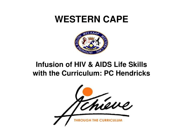 Western cape infusion of hiv aids life skills with the curriculum pc hendricks