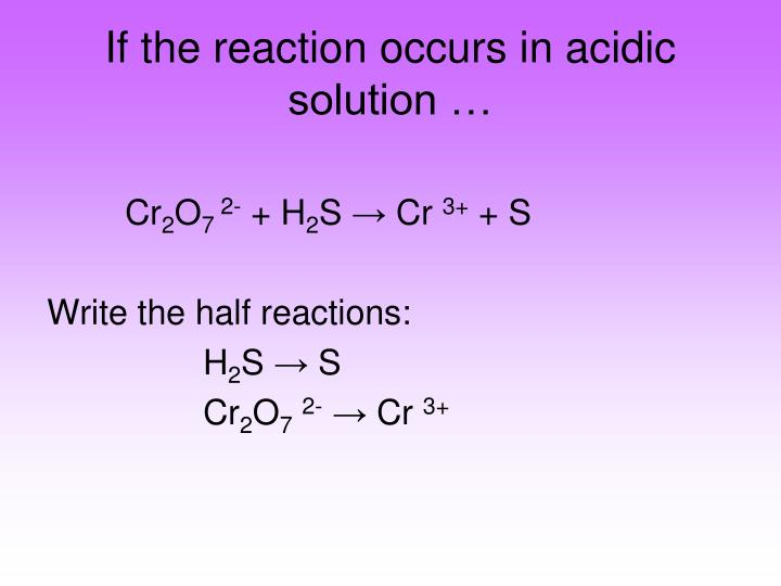 If the reaction occurs in acidic solution …