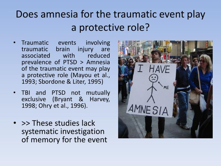 Does amnesia for the traumatic event play a protective role?