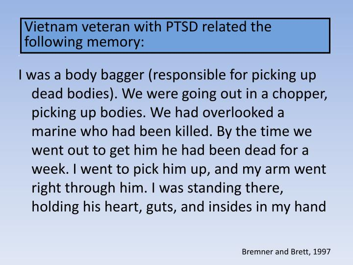 Vietnam veteran with PTSD related the following memory: