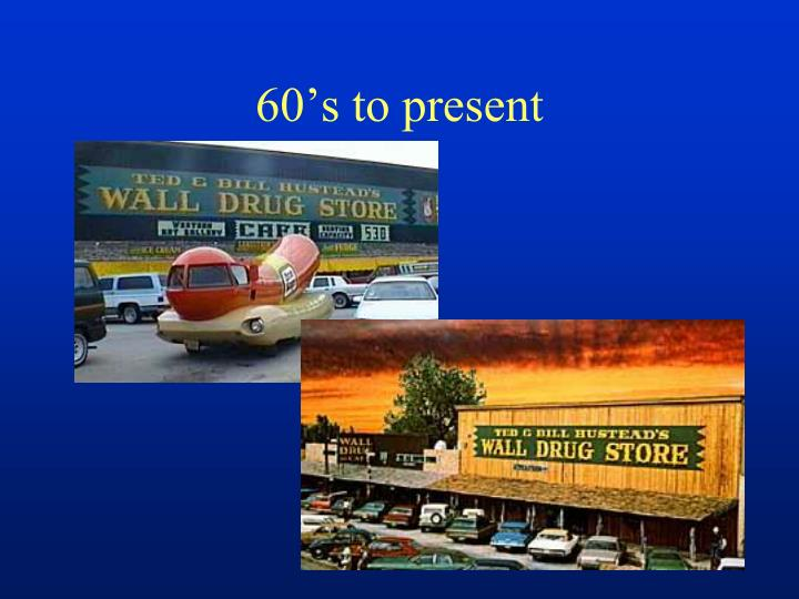 60's to present
