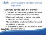 myth open questions cannot be marked objectively