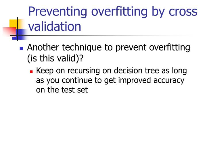 Preventing overfitting by cross validation
